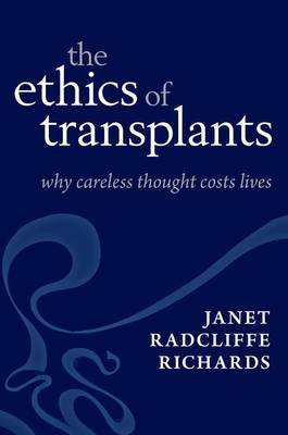 The Ethics of Transplants - Why Careless Thought Costs Lives (Hardcover): Janet Radcliffe Richards