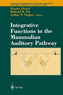 Integrative Functions in the Mammalian Auditory Pathway (Paperback): Donata Oertel, Richard R Fay