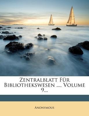 Zentralblatt Fur Bibliothekswesen ..., Volume 9... (German, Paperback): Anonymous