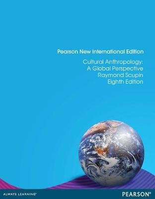 Cultural Anthropology: Pearson New International Edition - A Global Perspective (Paperback, 8th edition): Raymond Scupin