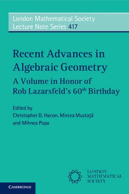 Recent Advances in Algebraic Geometry - A Volume in Honor of Rob Lazarsfeld's 60th Birthday (Paperback): Christopher D....