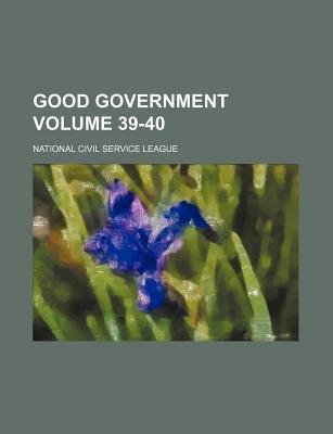 Good Government Volume 39-40 (Paperback): National Civil Service League