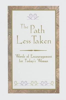 The Path Less Taken - Words of Encouragement for Today's Woman (Hardcover, illustrated edition): Joanna O'Keefe