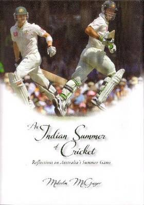 An Indian Summer of Cricket - Reflections on Australia's Summer Game (Hardcover): Malcolm McGregor