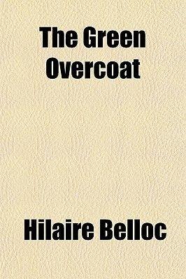 The Green Overcoat (Paperback): Hilaire Belloc