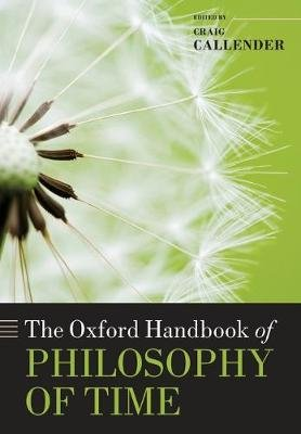 The Oxford Handbook of Philosophy of Time (Paperback): Craig Callender