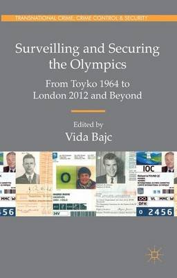 Surveilling and Securing the Olympics - From Tokyo 1964 to London 2012 and Beyond (Hardcover, 1st ed. 2015): Vida Bajc