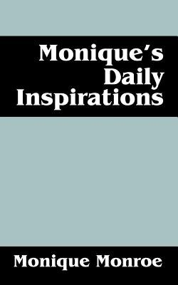 Monique's Daily Inspirations (Paperback): Monique Monroe