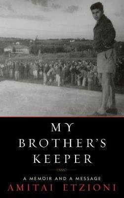 My Brother's Keeper - A Memoir and a Message (Electronic book text): Amitai Etztoni