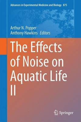 The Effects of Noise on Aquatic Life II (Hardcover, 1st ed. 2016): Arthur N. Popper, Anthony Hawkins