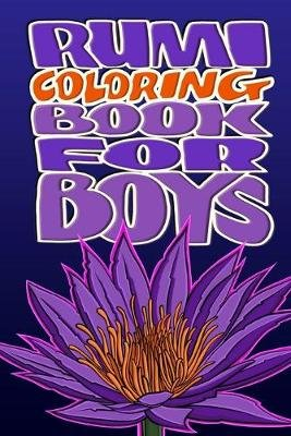 Rumi Coloring Book for Boys - Powerful poems to inspire inner peace, gratitude, fulfilment, success and a happy life!...