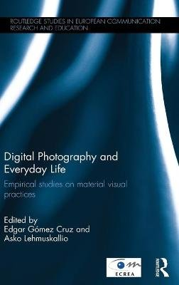 Digital Photography and Everyday Life - Empirical Studies on Material Visual Practices (Hardcover): Asko Lehmuskallio, Edgar...