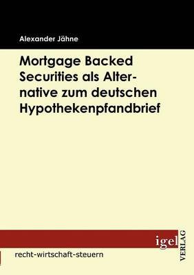 Mortgage Backed Securities ALS Alternative Zum Deutschen Hypothekenpfandbrief (German, Paperback): Alexander J Hne
