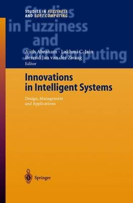 Innovations in Intelligent Systems (Hardcover, 2004 ed.): Ajith Abraham, Lakhmi C. Jain, Berend Jan Zwaag