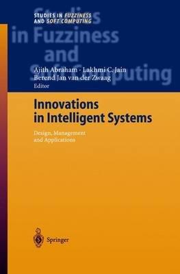 Innovations in Intelligent Systems (Hardcover, 2004 ed.): Ajith Abraham, Lakhmi C. Jain, Berend Jan Zwaag