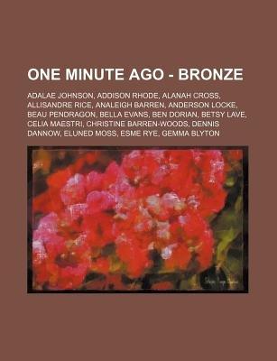 One Minute Ago - Bronze - Adalae Johnson, Addison Rhode, Alanah Cross, Allisandre Rice, Analeigh Barren, Anderson Locke, Beau...
