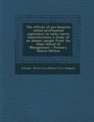 The Effects of Pre-Business School Professional Experience on Early Career Characteristics; A Study of an Alumni Sample from...