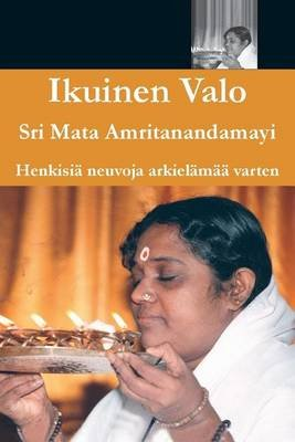 Ikuinen Valo (Finnish, Paperback): Sri Mata Amritanandamayi Devi, Amma