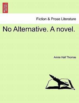 No Alternative. a Novel. (Paperback): Annie Hall Thomas