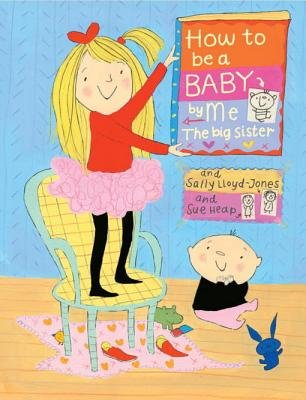 How to Be a Baby . . . by Me, the Big Sister (Electronic book text): Sally Lloyd Jones