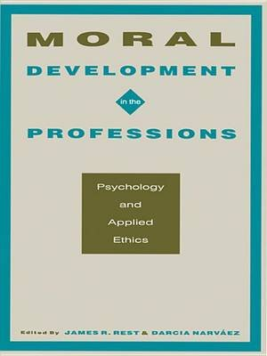 Moral Development in the Professions - Psychology and Applied Ethics (Electronic book text): James R. Rest, Darcia Narv aez
