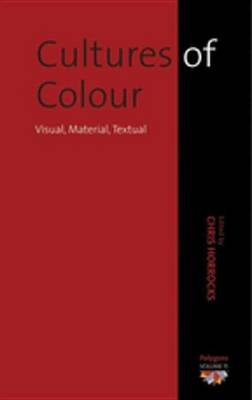 Cultures of Colour - Visual, Material, Textual (Electronic book text): Chris Horrocks