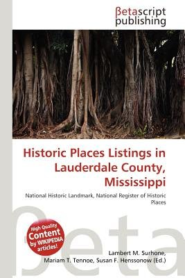Historic Places Listings in Lauderdale County, Mississippi (Paperback): Lambert M. Surhone, Mariam T. Tennoe, Susan F. Henssonow