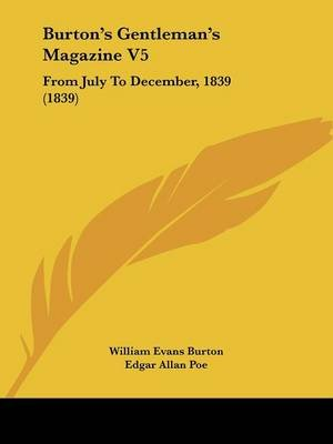Burton's Gentleman's Magazine V5 - From July to December, 1839 (1839) (Paperback): William Evans Burton, Edgar Allan...