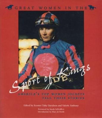 Great Women in the Sport of Kings - America's Top Women Jockeys Tell Their Stories (Hardcover, 1st ed): Scooter Toby...
