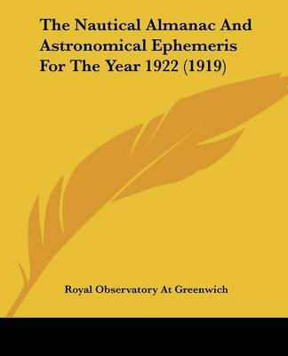 The Nautical Almanac And Astronomical Ephemeris For The Year 1922 (1919) (Paperback): Royal Observatory at Greenwich