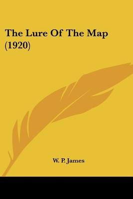 The Lure of the Map (1920) (Paperback): W. P. James