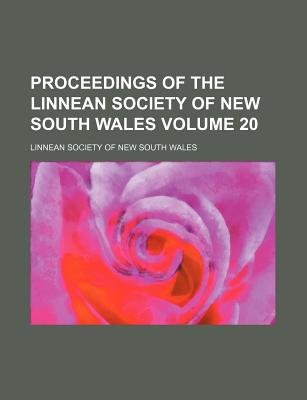 Proceedings of the Linnean Society of New South Wales Volume 20 (Paperback): Linnean Society of New South Wales