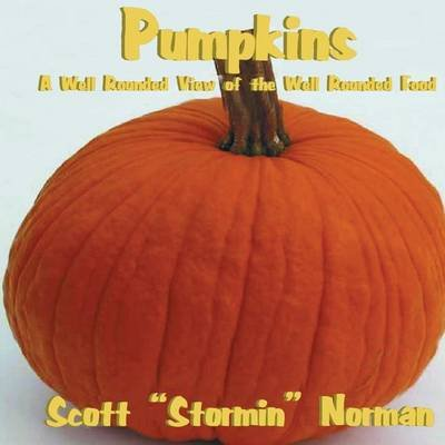 Pumpkins - A Well Rounded View of the Well Rounded Food (Paperback): Scott Norman