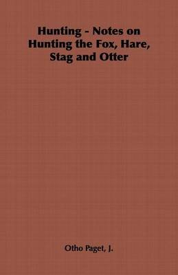Hunting - Notes on Hunting the Fox, Hare, Stag and Otter (Electronic book text): J. Otho Paget