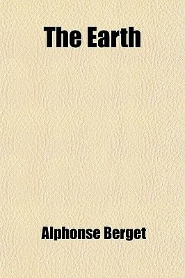 The Earth; Its Life and Death (Paperback): Alphonse Berget