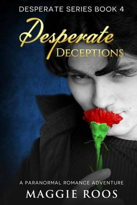 Desperate Deceptions - A Paranormal Romance Adventure (Paperback): Maggie Roos