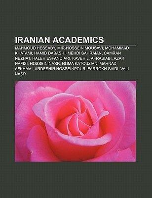 Iranian Academics - Mahmoud Hessaby, Mir-Hossein Mousavi, Mohammad Khatami, Hamid Dabashi, Mehdi Sahraian, Camran Nezhat, Haleh...