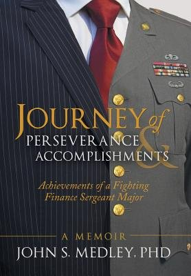 Journey of Perseverance and Accomplishments - Achievements of a Fighting Finance Sergeant Major (Hardcover): John S. Medley Phd
