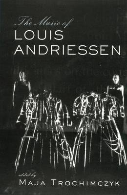 Music of Louis Andriessen (Electronic book text): Maja Trochimczyk