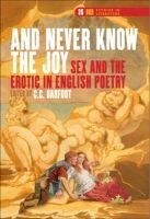 And Never Know The Joy Sex And The Erotic In English Poetry