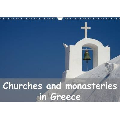 Churches and Monasteries in Greece 2017 - Thirteen Photos of Greek Churches, Chapels and Monastaries (Calendar, 3rd Revised...
