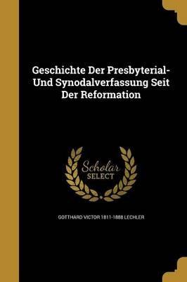Geschichte Der Presbyterial- Und Synodalverfassung Seit Der Reformation (Paperback): Gotthard Victor 1811-1888 Lechler