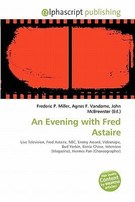 An Evening with Fred Astaire (Paperback): Frederic P. Miller, Agnes F. Vandome, John McBrewster