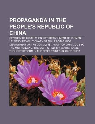 Propaganda in the People's Republic of China - Century of Humiliation, Red Detachment of Women, Lei Feng, Revolutionary...