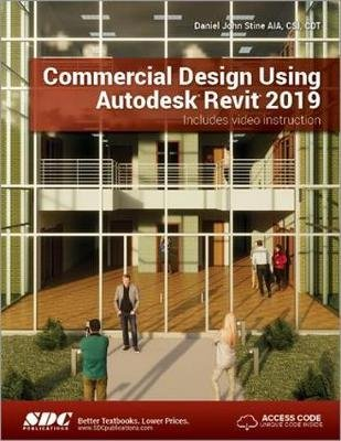 Commercial Design Using Autodesk Revit 2019 (Paperback): Daniel John Stine