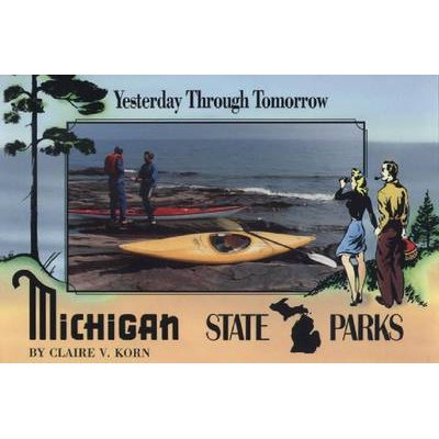 Michigan State Parks - Yesterday Through Tomorrow (Paperback): Claire V. Korn