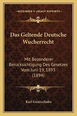 Das Geltende Deutsche Wucherrecht - Mit Besonderer Berucksichtigung Des Gesetzes Vom Juni 19, 1893 (1894) (German, Paperback):...