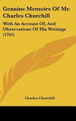 Genuine Memoirs Of Mr. Charles Churchill - With An Account Of, And Observations Of His Writings (1765) (Hardcover): Charles...