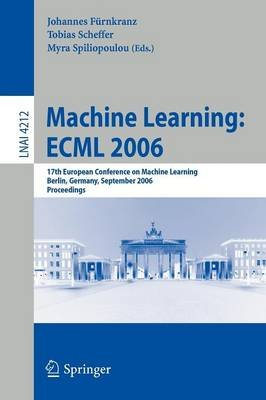 Machine Learning, ECML 2006 - 17th European Conference on Machine Learning Berlin, Germany, September 18-22, 2006 Proceedings...