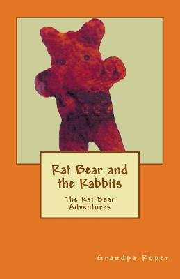Rat Bear and the Rabbits - The Rat Bear Adventures (Paperback): M L Roper
